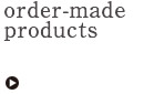 order-made products